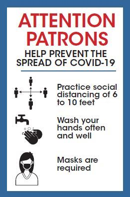 Attention Patrons: Masks Required, Wash Hands Often, Practice Social Distancing