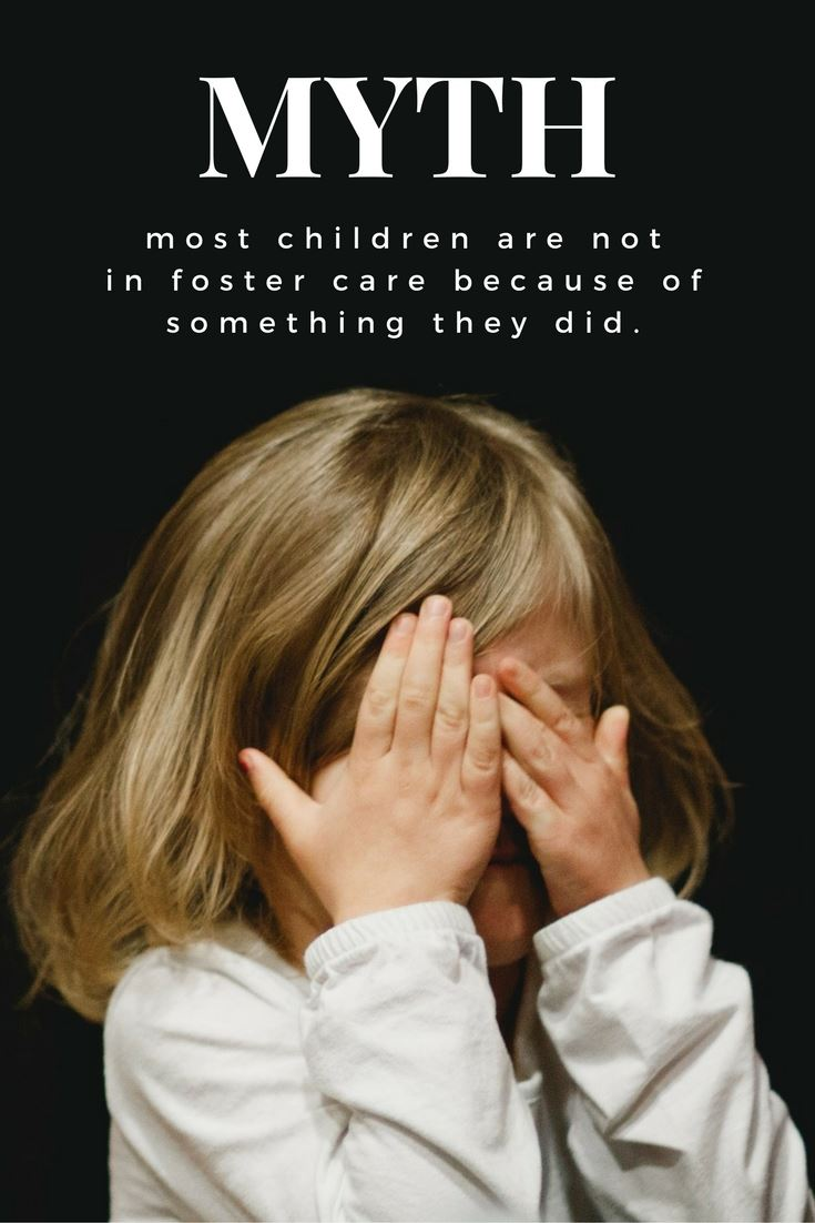 Myth most children are not in foster care because of something they did.
